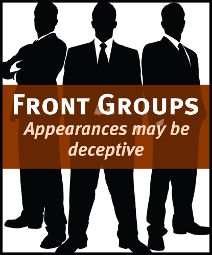 Front Groups - Appearances May Be Deceptive
